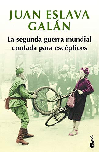La segunda guerra mundial contada para escépticos (Colección especial 2019)