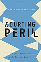 Courting Peril: The Political Transformation of the American Judiciary