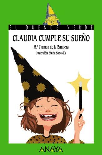 Claudia cumple su sueño (Literatura Infantil (6-11 Años) - El Duende Verde)