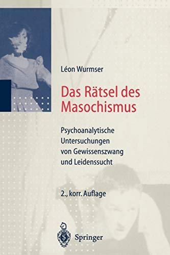 Das Rätsel des Masochismus: Psychoanalytische Untersuchungen von Gewissenszwang und Leidenssucht
