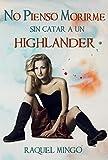 No pienso morirme sin catar a un highlander