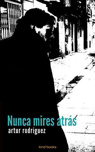Portada del libro Nunca mires atrás de Artur Rodríguez
