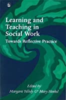 Learning and Teaching in Social Work: Towards Reflective Practice by Unknown(1994-11-01)