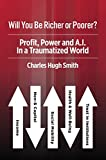 Will You Be Richer or Poorer?: Profit, Power and A.I. in a Traumatized World