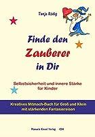 Finde den Zauberer in Dir: Selbstsicherheit und innere Staerke fuer Kinder - Kreatives Mitmach-Buch fuer Gross und Klein mit staerkenden Fantasiereisen