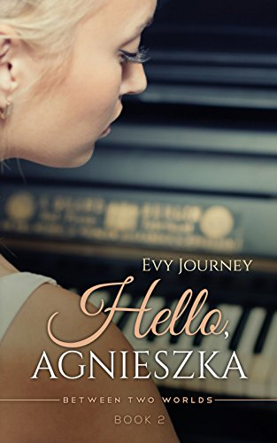 Book: Hello, Agnieszka! (Between Two Worlds Book 2) by E Journey