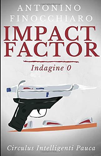 Impact Factor: Indagine 0 - Circulus Intelligenti Pauca