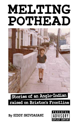 Melting Pothead: Stories of an Anglo-Indian raised on Brixton's Frontline