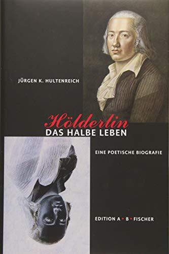 Hölderlin – Das halbe Leben: Eine poetische Biografie