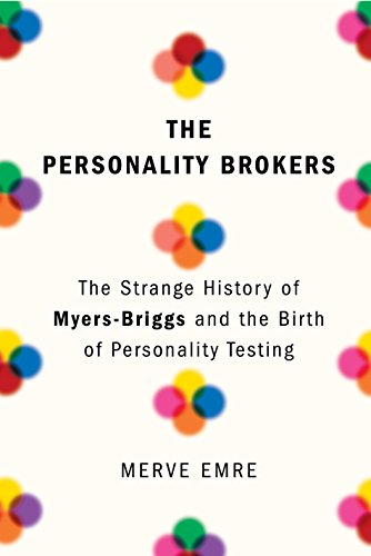 The Personality Brokers: The Strange History of Myers-Briggs and the Birth of Personality Testing