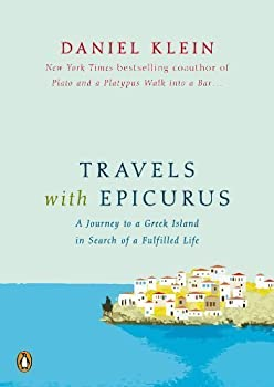 Travels with Epicurus  A Journey to a Greek Island in Search of a Fulfilled Life by Daniel Klein  Oct 30 2012