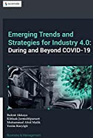 Emerging Trends in and Strategies for Industry 4.0 During and Beyond Covid-19