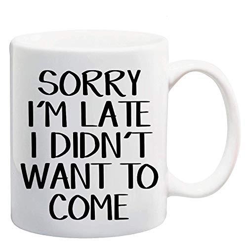 N\A Sorry I, M Late I Didn 't Want Taza de cerámica para café/té/Leche, 11 oz, 330 ml (Blanco)