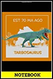 Notebook: Tarbosaurus Est 75 Ma ago funny graphic cover notebook, size 6x9 inch , notebook and journal, doodle book , 120 pages of lined paper matte cover