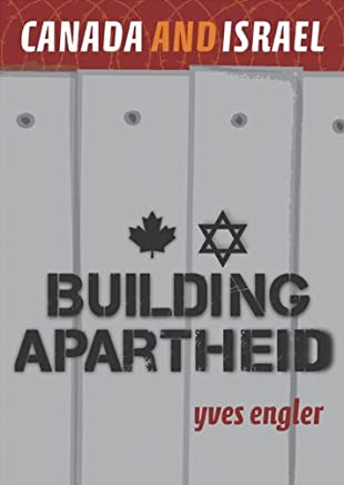 [Canada and Israel: Building Apartheid] [By: Engler, Yves] [September, 2010]