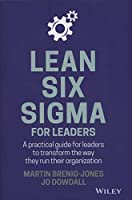 Lean Six Sigma For Leaders: A practical guide for leaders to transform the way they run their organization