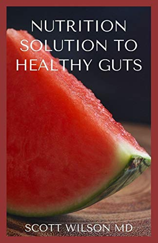 NUTRITION SOLUTION TO A HEALTHY GUT: The Effective Guide To help Prevent And Treat Constipation And Diverticulitis