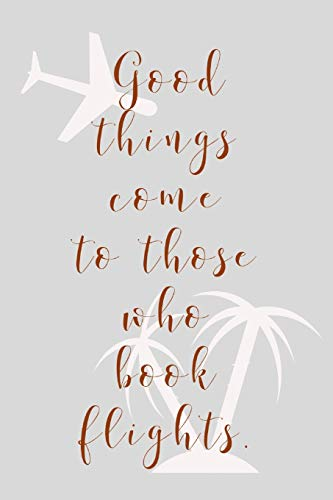 Good Things Come To Those Who: Novelty Travel, Holiday And Vacation Quote - Lined Journal Notebook