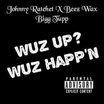 Wuz Up Wuz Happ'n (feat. Beez Wax & bigg Tupp)