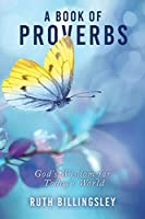 A Book of Proverbs: God's Wisdom for Today's World