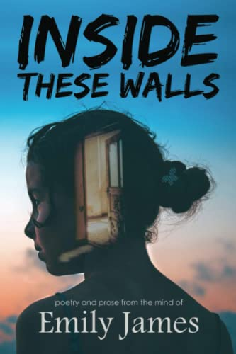 Inside These Walls: a collection of poetry and prose