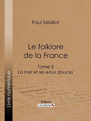 Le Folk-Lore de la France: La Mer et les Eaux Douces - Tome deuxième