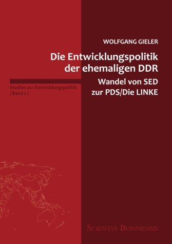 Die Entwicklungspolitik der ehemaligen DDR - Wandel von SED zur PDS/Die LINKE (Studien zur Entwicklungspolitik)