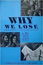 Why We Lose: Why the Black Man/Woman Rest Firmly on the Bottom in America,Africa and Elsewhere : An Anthology for Black People's Cultural Survival