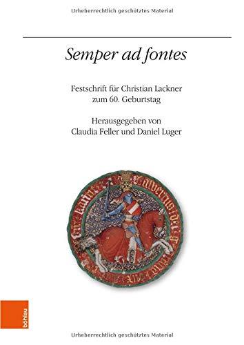 """""""Semper ad fontes"""": Festschrift für Christian Lackner zum 60. Geburtstag (Veröffentlichungen des Instituts für Österreichische Geschichtsforschung, Band 76)"""
