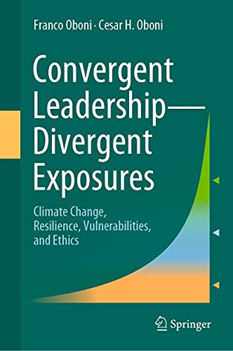 Convergent Leadership-Divergent Exposures: Climate Change, Resilience, Vulnerabilities, and Ethics (English Edition)