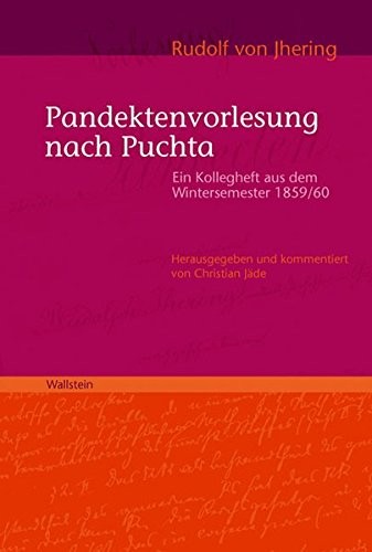 Pandektenvorlesung nach Puchta: Ein Kollegheft aus dem Wintersemester 1859/60 (Quellen und Forschungen zum Recht und seiner Geschichte)