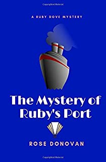The Mystery of Ruby's Port (The Ruby Dove Mystery Series) (Volume 2)