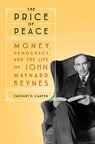 Compare Textbook Prices for The Price of Peace: Money, Democracy, and the Life of John Maynard Keynes  ISBN 9780525509035 by Carter, Zachary D.