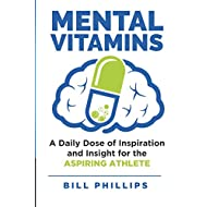 Mental Vitamins: A Daily Dose of Inspiration and Insight for the Aspiring Athlete