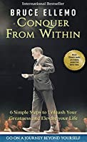 Conquer From Within: : 6 Simple Steps To Unleash Your Greatness and Elevate Your Life