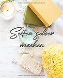 Seifen selber machen: meine schönsten Seifen Rezepte, Journal zum selber schreiben für Seifen,...
