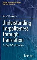 Understanding Im/politeness Through Translation: The English-Greek Paradigm (Advances in (Im)politeness Studies)