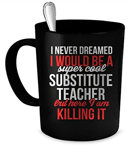 Substitute Teacher Coffee Mug. Substitute Teacher gift 11 oz. black