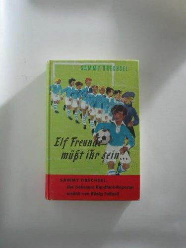 Elf Freunde müsst ihr sein : ein Fussballroman für die Jugend.