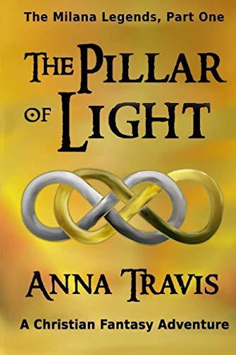 The Pillar of Light: The Milana Legends, Part One, A Christian Fantasy Adventure (Volume 1)