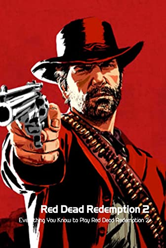 Red Dead Redemption 2: Everything You Know to Play Red Dead Redemption 2: Game Guide Book (English Edition)