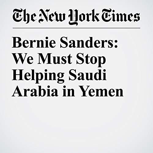 Bernie Sanders: We Must Stop Helping Saudi Arabia in Yemen  audiobook cover art