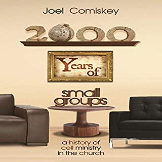 2000 Years of Small Groups      A History of Cell Ministry in the Church              By:                                                                                                                                 Joel Comiskey                               Narrated by:                                                                                                                                 Philip Andrew Hodges                      Length: 6 hrs and 2 mins     Not rated yet     Overall 0.0