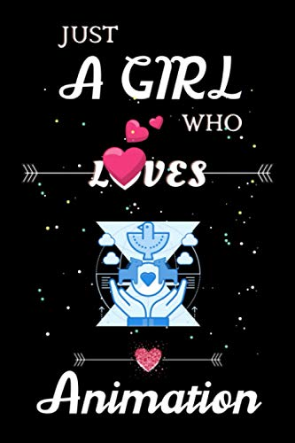 Just a Girl Who Loves Animation: Cute Blank Lined Notebook for Animation Lover Girls/ Animation Lover Notebook, Journal, or Diary to Write Notes/ ... Birthday/ Thanksgiving/ Girl Child Day, etc.