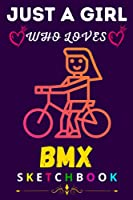 Just A Girl Who Loves BMX- Sketchbook: Cute Lover Blank Sketchbook for Girl, Woman, Kids, Students and All Age | Painting, Drawing, Writing, Sketching and Doodling | Perfect Gift for Christmas, Thanksgiving, Birthday