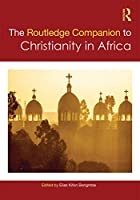 Routledge Companion to Christianity in Africa (Routledge Religion Companions)
