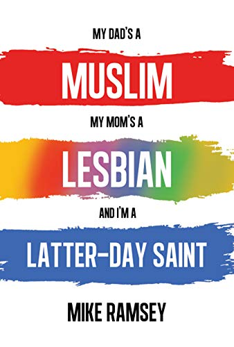 My Dad's a Muslim, My Mom's a Lesbian, and I'm a Latter-day Saint