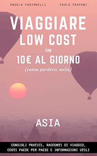 Viaggiare low cost con 10 euro al giorno (senza perdersi nulla): La nostra esperienza di un anno in Asia e tutti i consigli per spendere poco in viaggio