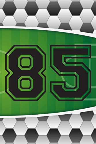 85 Journal: A Soccer Jersey Number #85 Eighty Five Sports Notebook For Writing And Notes: Great Personalized Gift For All Football Players, Coaches, And Fans (Futbol Ball Field Pitch Print)