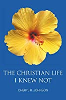 The Christian Life I Knew Not